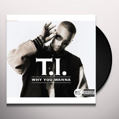 T.I. WHY YOU WANNA? Vinyl Record