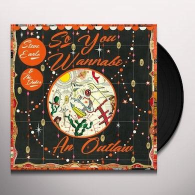 Steve Earle & The Dukes SO YOU WANNABE AN OUTLAW Vinyl Record