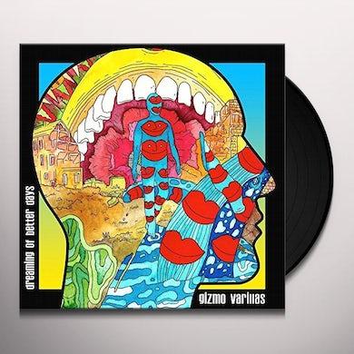 Gizmo Varillas DREAMING OF BETTER DAYS Vinyl Record
