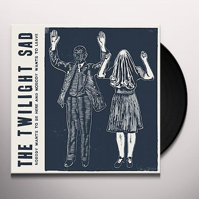 The Twilight Sad NOBODY WANTS TO BE HERE & NOBODY WANTS TO LEAVE Vinyl Record