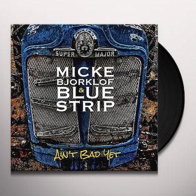 Micke Bjorklof & Blue Strip AIN'T BAD YET Vinyl Record