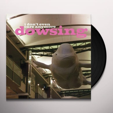 Dowsing DONT EVEN CARE ANYMORE Vinyl Record