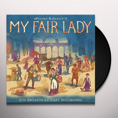 My Fair Lady 2018 BROADWAY CAST RECORDING) Vinyl Record
