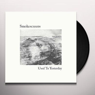 Smokescreens USED TO YESTERDAY Vinyl Record