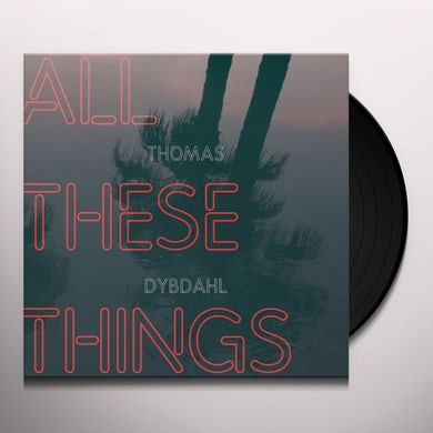Thomas Dybdahl ALL THESE THINGS Vinyl Record
