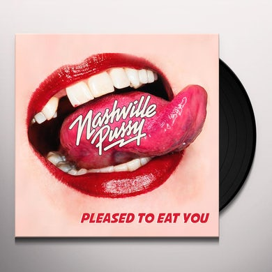 Nashville Pussy PLEASED TO EAT YOU Vinyl Record