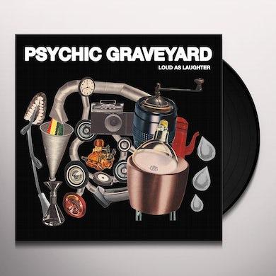 Psychic Graveyard LOUD AS LAUGHTER Vinyl Record