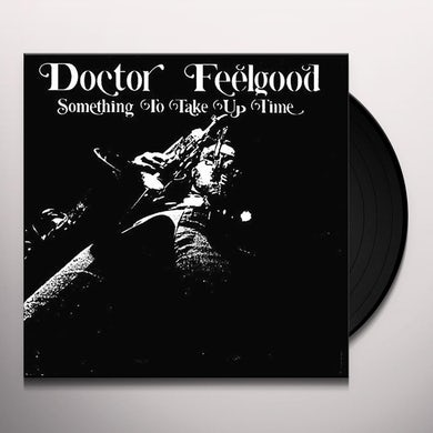 DOCTOR FEELGOOD SOMETHING TO TAKE UP TIME Vinyl Record