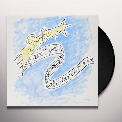 Broke WE AIN'T GOT IT / COLADANCER Vinyl Record