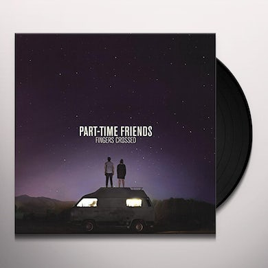 PART-TIME FRIENDS FINGERS CROSSED Vinyl Record