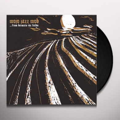 Mojo Jazz Mob FROM BETWEEN THE FIELDS Vinyl Record