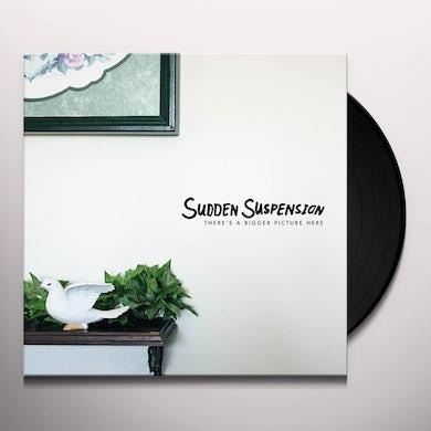 Sudden Suspension THERE'S A BIGGER PICTURE HERE Vinyl Record