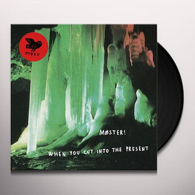 Moster WHEN YOU CUT INTO THE PRESENT Vinyl Record