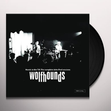 Wolfhounds HANDS IN THE TILL: THE COMPLETE JOHN PEEL SESSIONS Vinyl Record