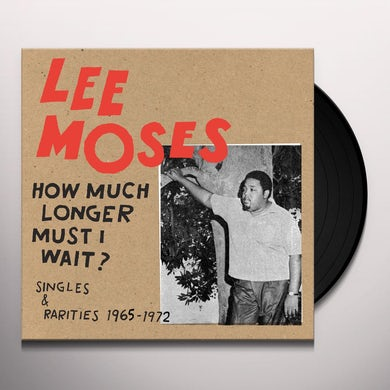 Lee Moses HOW MUCH LONGER MUST I WAIT? SINGLES & RARITIES 19 Vinyl Record