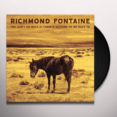 Richmond Fontaine YOU CAN'T GO BACK IF THERE IS NOTHING TO GO BACK Vinyl Record