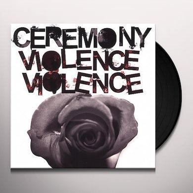 Ceremony VIOLENCE VIOLENCE Vinyl Record
