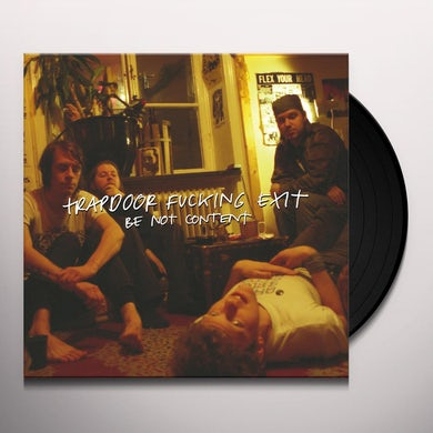 Trapdoor Fucking Exit BE NOT CONTENT Vinyl Record