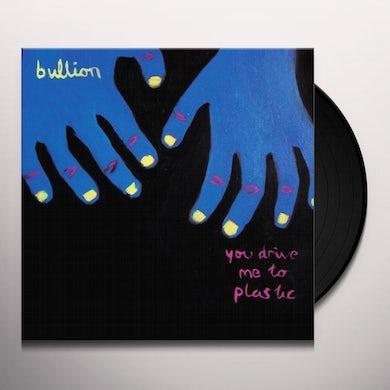 Bullion YOU DRIVE ME TO PLASTIC Vinyl Record - UK Release