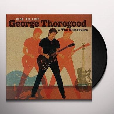 George Thorogood & The Destroyers RIDE 'TIL I DIE Vinyl Record