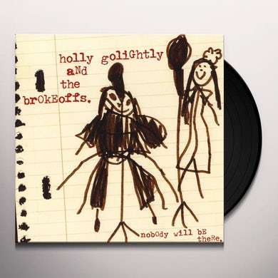 Holly Golightly & The Brokeoffs NOBODY WILL BE THERE Vinyl Record