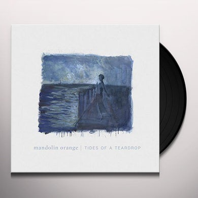 Mandolin Orange TIDES OF A TEARDROP (FIRST EDITION) Vinyl Record