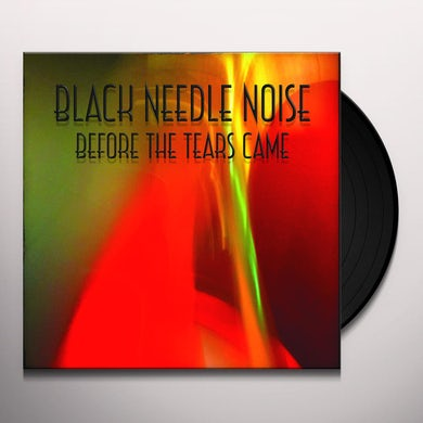 Black Needle Noise BEFORE THE TEARS CAME Vinyl Record