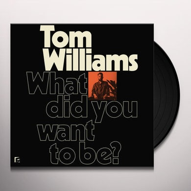 Tom Williams WHAT DID YOU WANT TO BE? Vinyl Record