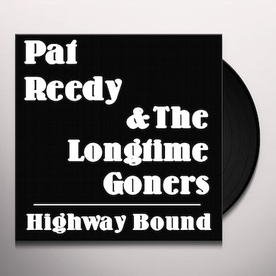 Pat Reedy & The Longtime Goners HIGHWAY BOUND Vinyl Record