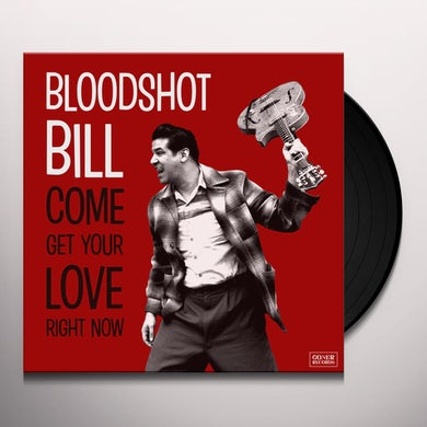 Bloodshot Bill COME AND GET YOUR LOVE RIGHT NOW Vinyl Record