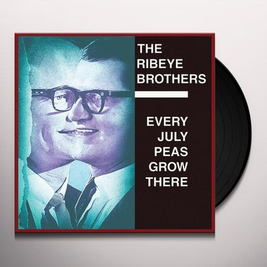 RIBEYE BROTHERS EVERY JULY PEAS GROW THERE Vinyl Record