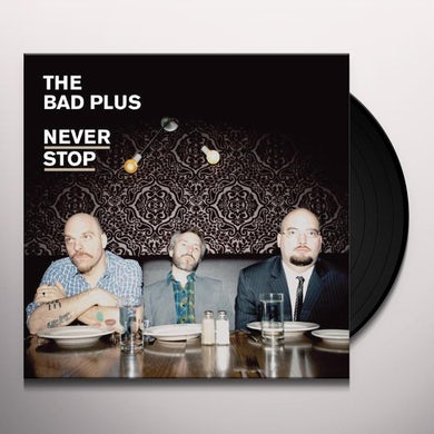 Bad Plus NEVER STOP Vinyl Record