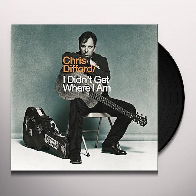 Chris Difford I DIDN'T GET WHERE I AM Vinyl Record