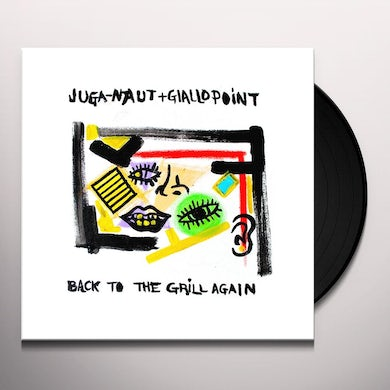 Juga-Naut / Giallo Point BACK TO THE GRILL AGAIN Vinyl Record