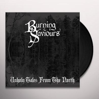 Burning Saviours UNHOLY TALES FROM THE NORTH Vinyl Record - Black Vinyl
