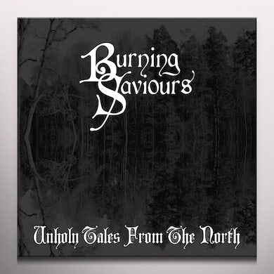 Burning Saviours UNHOLY TALES FROM THE NORTH Vinyl Record