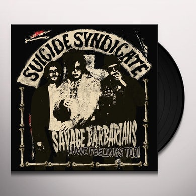 Suicide Syndicate SAVAGE BARBARIANS... HAVE FEELINGS TOO! Vinyl Record