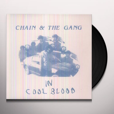 Chain & The Gang IN COOL BLOOD Vinyl Record