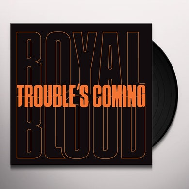 Royal Blood Trouble's Coming Vinyl Record