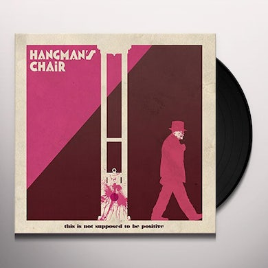 HANGMAN'S CHAIR THIS IS NOT SUPPOSED TO BE POSITIVE Vinyl Record