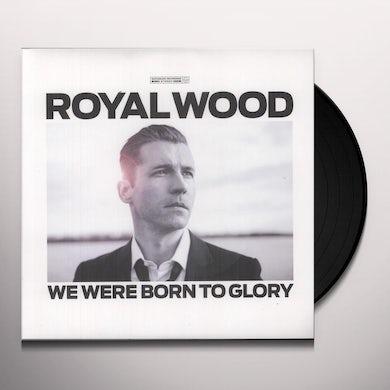 Royal Wood WE WERE BORN TO GLORY Vinyl Record