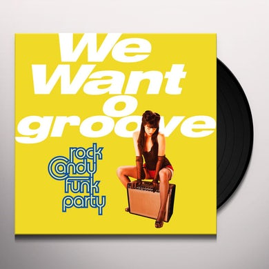Rock Candy Funk Party WE WANT GROOVE Vinyl Record