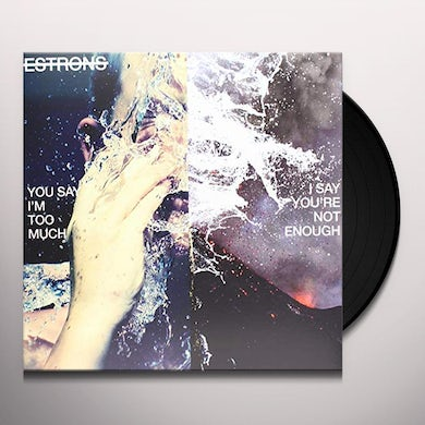 Estrons YOU SAY I'M TOO MUCH I SAY YOU'RE NOT ENOUGH Vinyl Record