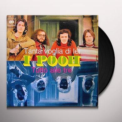 POOH TANTA VOGLIA DI LEI / TUTTO ALLE TRE Vinyl Record