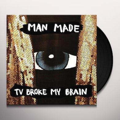 MAN MADE TV BROKE MY BRAIN Vinyl Record