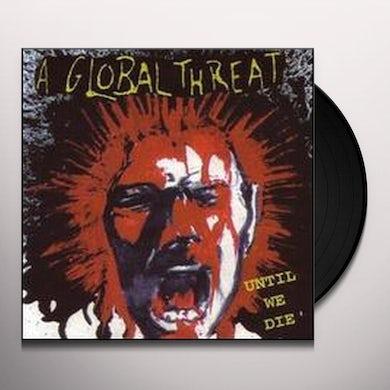 A Global Threat UNTIL WE DIE Vinyl Record
