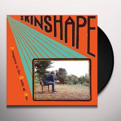 SKINSHAPE ARROGANCE IS THE DEATH OF MEN Vinyl Record