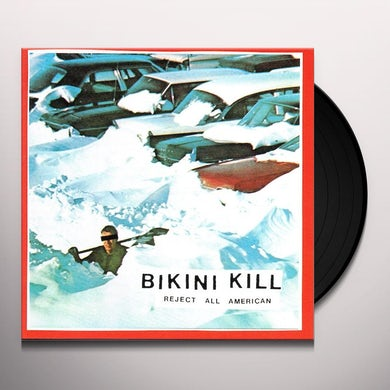 Bikini Kill REJECT ALL AMERICAN Vinyl Record