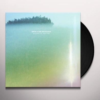 EROS & THE ESCHATON WEIGHT OF MATTER Vinyl Record