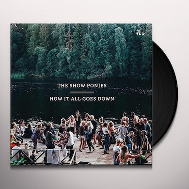 Show Ponies HOW IT ALL GOES DOWN Vinyl Record